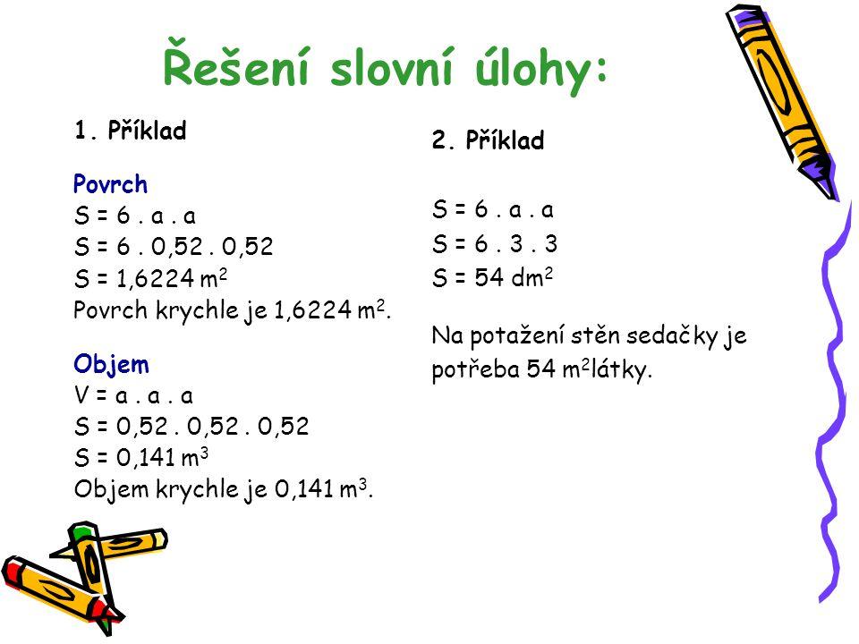 Zadání slovní úlohy krychle 2. Příklad Dětská sedačka z textilu má tvar krychle. Hrana krychle má délku 3 dm. Vypočítej kolik látky je potřeba na pota