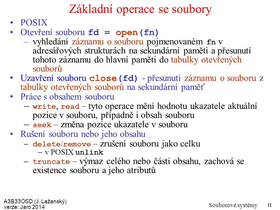 A3B33OSD (J. Lažanský) verze: Jaro 2014 Souborové systémy 11 Základní operace se soubory POSIX Otevření souboru fd = open(fn) –vyhledání záznamu o sou