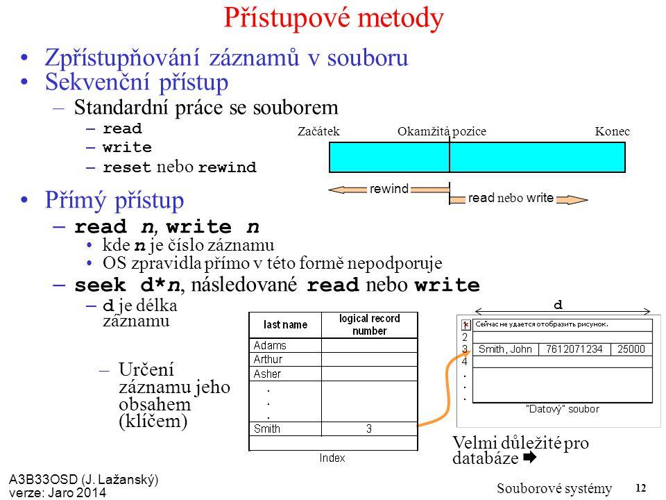 A3B33OSD (J. Lažanský) verze: Jaro 2014 Souborové systémy 12 Přístupové metody Zpřístupňování záznamů v souboru Sekvenční přístup –Standardní práce se