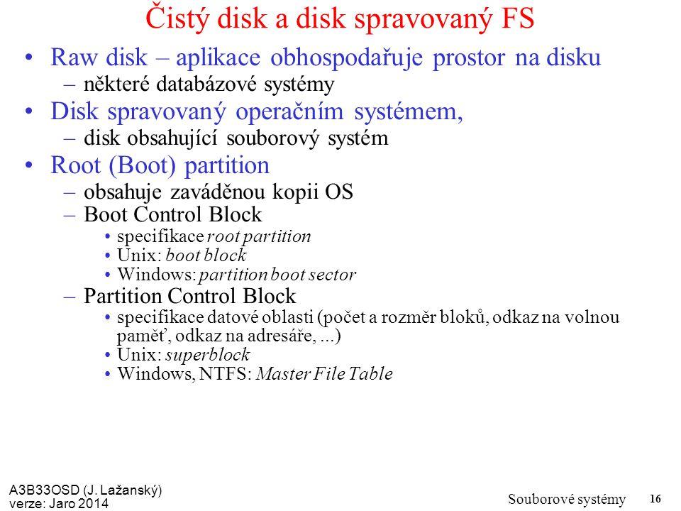 A3B33OSD (J. Lažanský) verze: Jaro 2014 Souborové systémy 16 Čistý disk a disk spravovaný FS Raw disk – aplikace obhospodařuje prostor na disku –někte