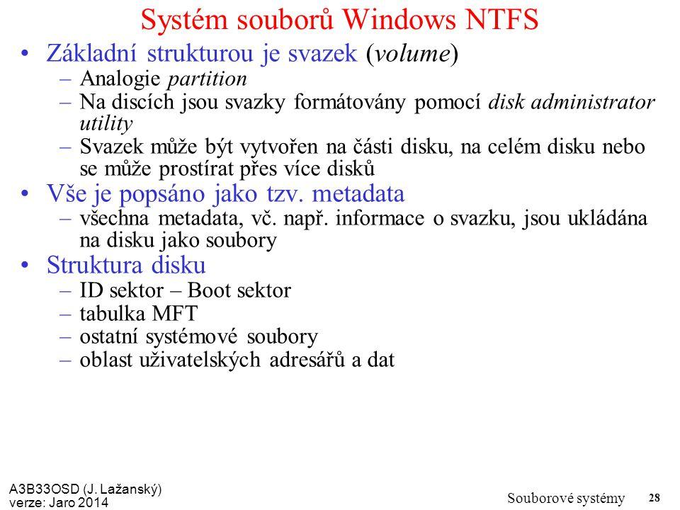 A3B33OSD (J. Lažanský) verze: Jaro 2014 Souborové systémy 28 Systém souborů Windows NTFS Základní strukturou je svazek (volume) –Analogie partition –N