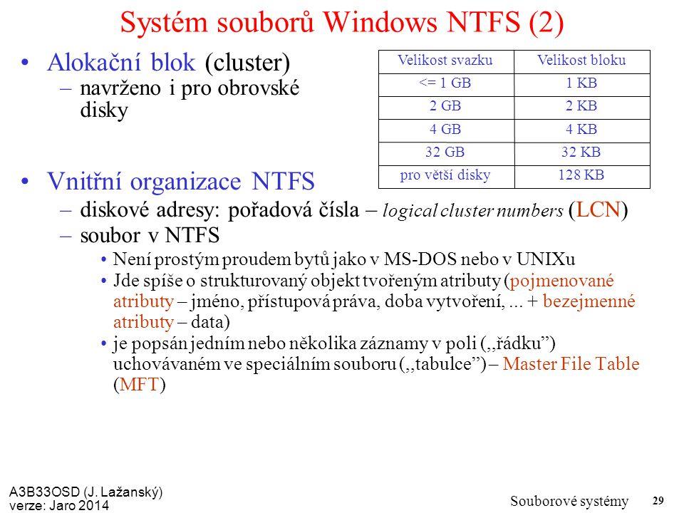 A3B33OSD (J. Lažanský) verze: Jaro 2014 Souborové systémy 29 Systém souborů Windows NTFS (2) Alokační blok (cluster) –navrženo i pro obrovské disky Vn