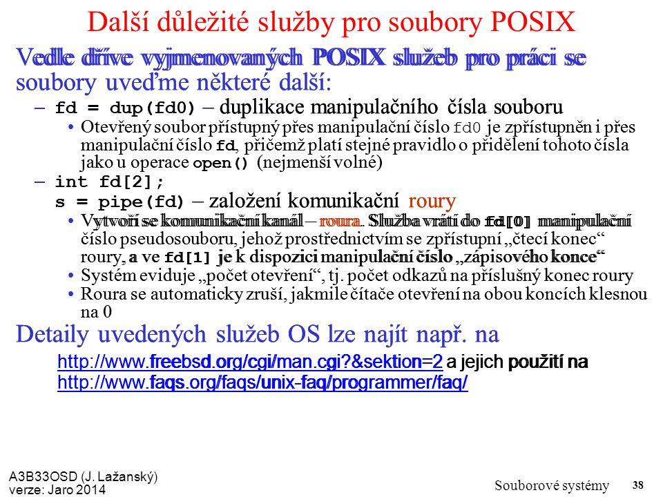 A3B33OSD (J. Lažanský) verze: Jaro 2014 Souborové systémy 38 Další důležité služby pro soubory POSIX Vedle dříve vyjmenovaných POSIX služeb pro práci
