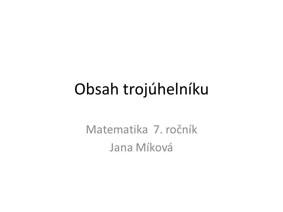 Obsah trojúhelníku Matematika 7. ročník Jana Míková