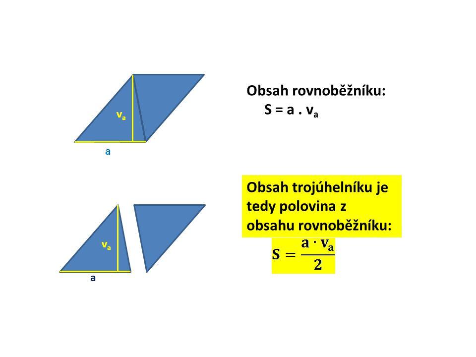 vava a vbvb b vcvc c Obsah vypočítáme tak, že stranu vynásobíme příslušnou výškou a vydělíme dvěma.
