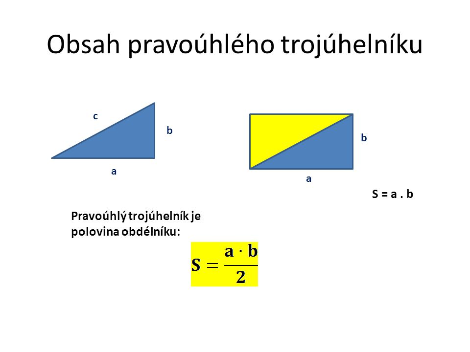 Obsah pravoúhlého trojúhelníku a b c a b S = a. b Pravoúhlý trojúhelník je polovina obdélníku: