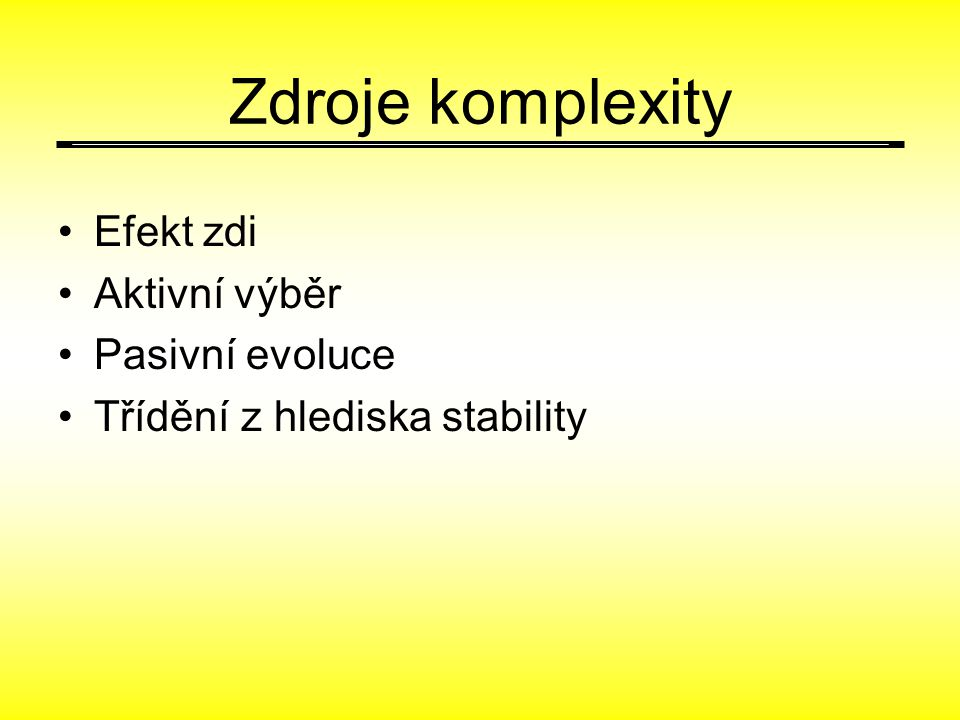 Zdroje komplexity Efekt zdi Aktivní výběr Pasivní evoluce Třídění z hlediska stability