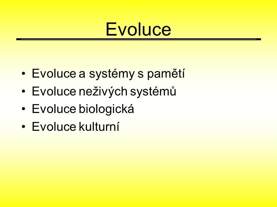 Evoluce Evoluce a systémy s pamětí Evoluce neživých systémů Evoluce biologická Evoluce kulturní