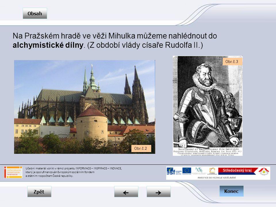 Zpět → ← Obsah Konec Na Pražském hradě ve věži Mihulka můžeme nahlédnout do alchymistické dílny.