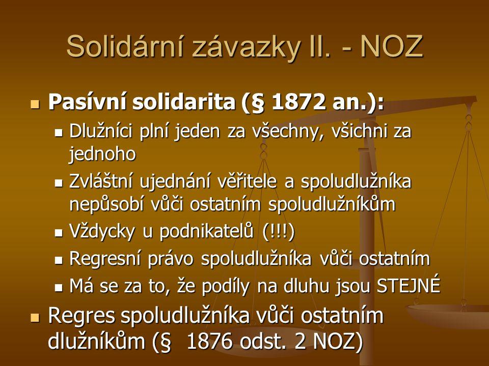 Solidární závazky II. - NOZ Pasívní solidarita (§ 1872 an.): Pasívní solidarita (§ 1872 an.): Dlužníci plní jeden za všechny, všichni za jednoho Dlužn