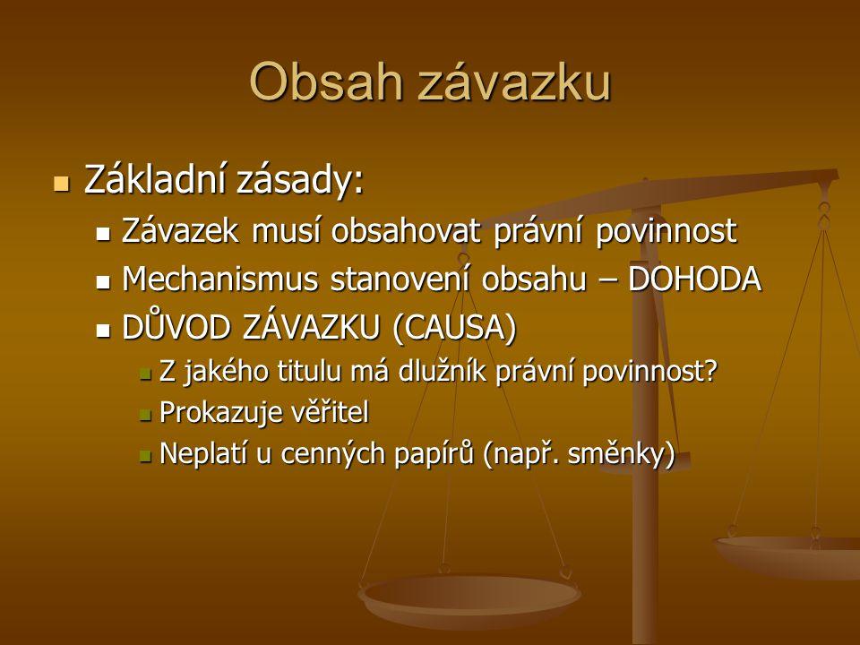 Obsah závazku Základní zásady: Základní zásady: Závazek musí obsahovat právní povinnost Závazek musí obsahovat právní povinnost Mechanismus stanovení