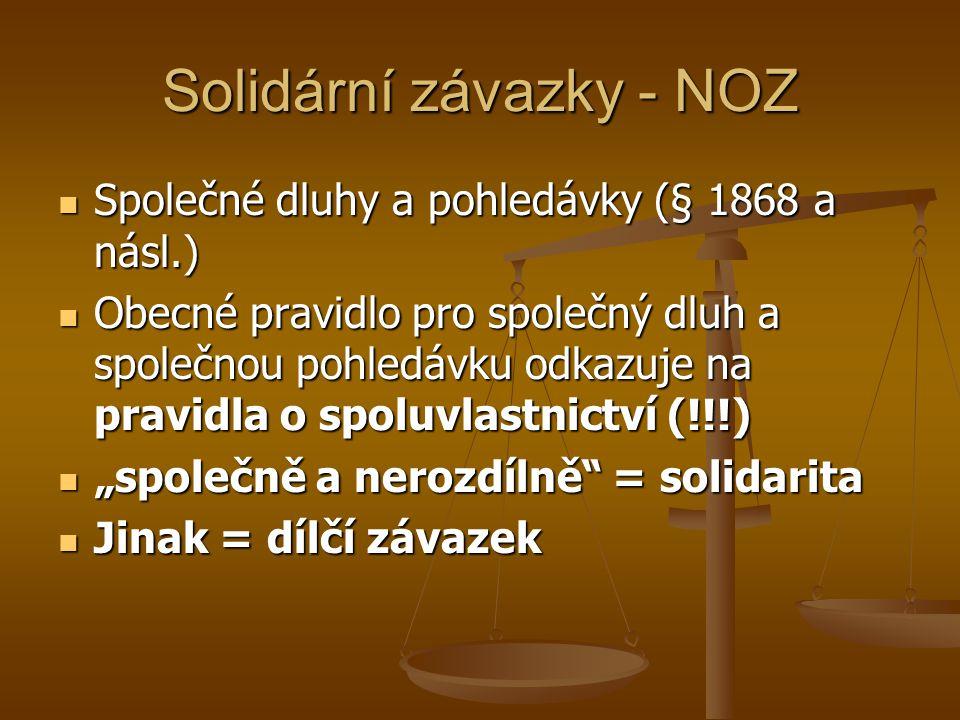 Solidární závazky - NOZ Společné dluhy a pohledávky (§ 1868 a násl.) Společné dluhy a pohledávky (§ 1868 a násl.) Obecné pravidlo pro společný dluh a