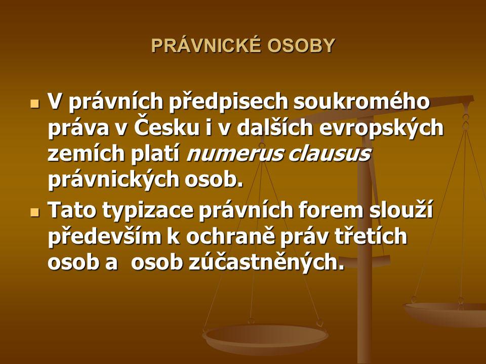 PRÁVNICKÉ OSOBY V právních předpisech soukromého práva v Česku i v dalších evropských zemích platí numerus clausus právnických osob. V právních předpi