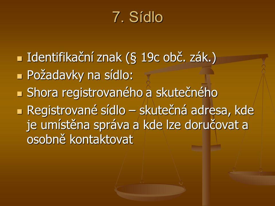 7. Sídlo Identifikační znak (§ 19c obč. zák.) Identifikační znak (§ 19c obč. zák.) Požadavky na sídlo: Požadavky na sídlo: Shora registrovaného a skut