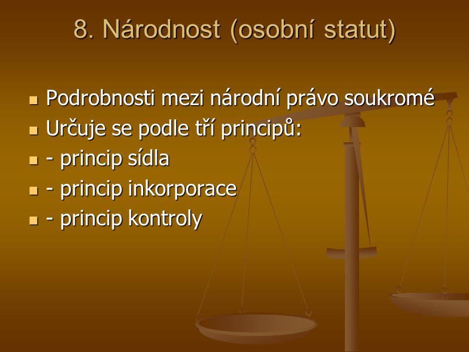 8. Národnost (osobní statut) Podrobnosti mezi národní právo soukromé Podrobnosti mezi národní právo soukromé Určuje se podle tří principů: Určuje se p