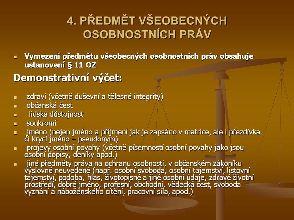 4. PŘEDMĚT VŠEOBECNÝCH OSOBNOSTNÍCH PRÁV Vymezení předmětu všeobecných osobnostních práv obsahuje ustanovení § 11 OZ Vymezení předmětu všeobecných oso