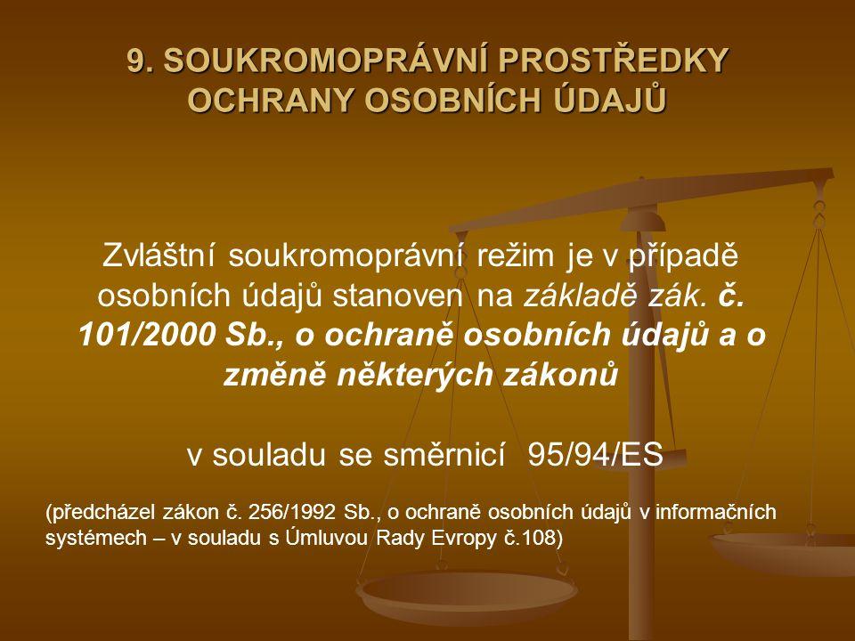9. SOUKROMOPRÁVNÍ PROSTŘEDKY OCHRANY OSOBNÍCH ÚDAJŮ Zvláštní soukromoprávní režim je v případě osobních údajů stanoven na základě zák. č. 101/2000 Sb.