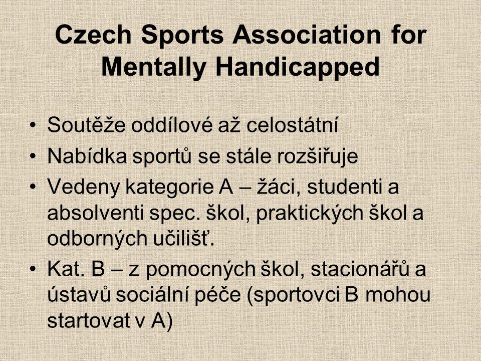 Czech Sports Association for Mentally Handicapped Soutěže oddílové až celostátní Nabídka sportů se stále rozšiřuje Vedeny kategorie A – žáci, studenti