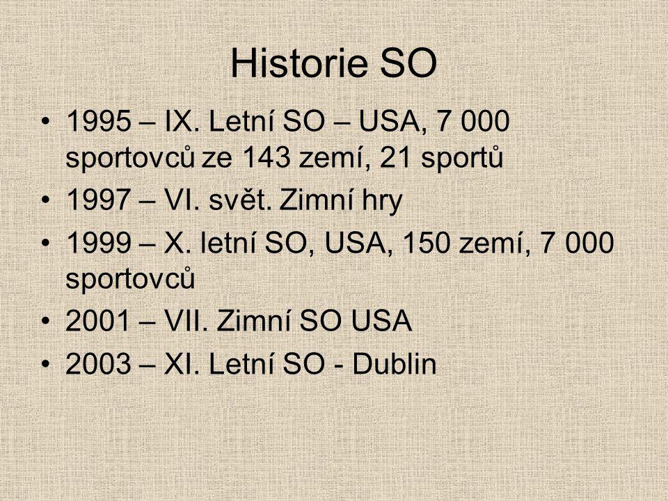 Historie SO 1995 – IX. Letní SO – USA, 7 000 sportovců ze 143 zemí, 21 sportů 1997 – VI. svět. Zimní hry 1999 – X. letní SO, USA, 150 zemí, 7 000 spor