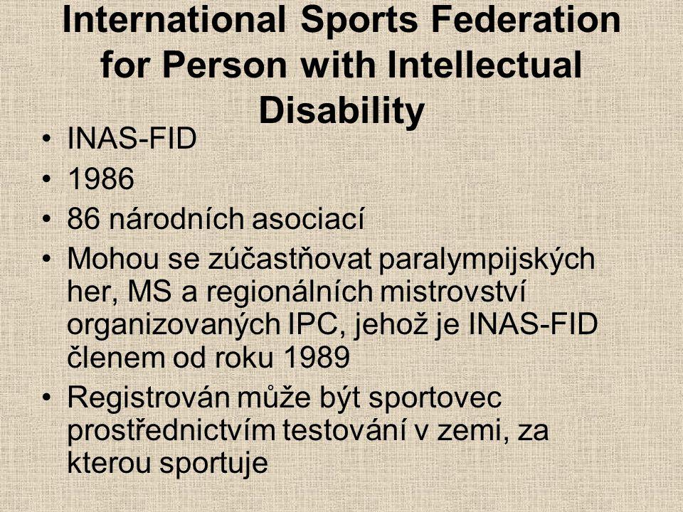 International Sports Federation for Person with Intellectual Disability INAS-FID 1986 86 národních asociací Mohou se zúčastňovat paralympijských her,
