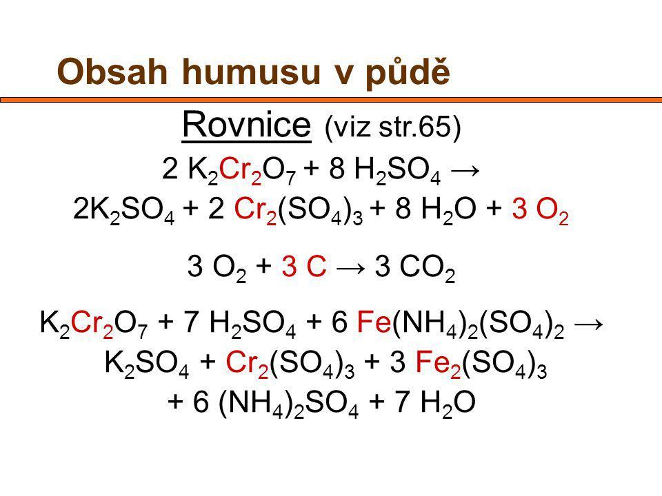 Postup 1) Připravit jemnozem II (0,25 mm) 2) Navážit 0,2 – 0,4 g do 100-150 ml kádinky (zapsat navážku!!!) 3) Přidat 10 ml chromsírové směsi, zamíchat, zakrýt hodinovým sklem 4) Vložit do sušárny (45´,125°C) 5) Opláchnout destilovanou vodou 6) Potenciometrická titrace do mrtvého bodu pomocí Mohrovy soli Obsah humusu v půdě