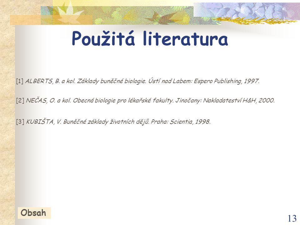 13 [1] ALBERTS, B. a kol. Základy buněčné biologie. Ústí nad Labem: Espero Publishing, 1997. [2] NEČAS, O. a kol. Obecná biologie pro lékařské fakulty