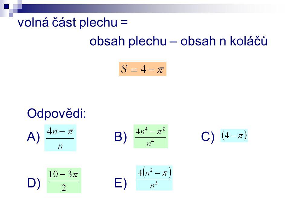 volná část plechu = obsah plechu – obsah n koláčů Odpovědi: A) B) C) D)E)