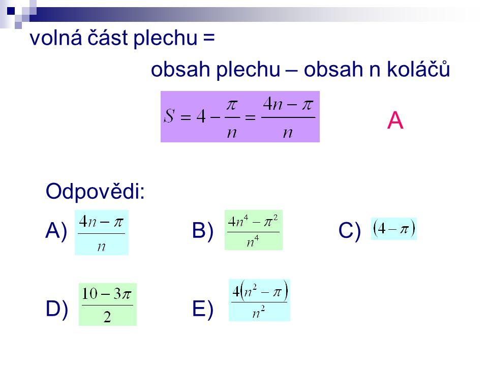 volná část plechu = obsah plechu – obsah n koláčů Odpovědi: A) B) C) D)E) A