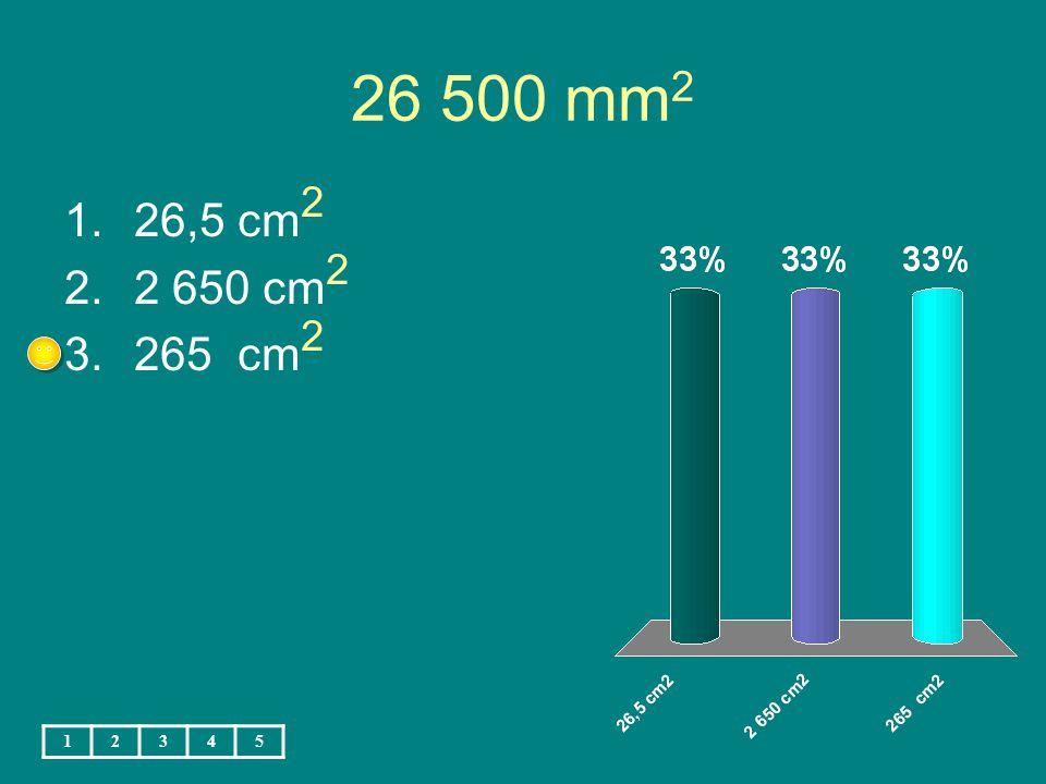 26 500 mm 2 1.26,5 cm 2 2.2 650 cm 2 3.265 cm 2 12345