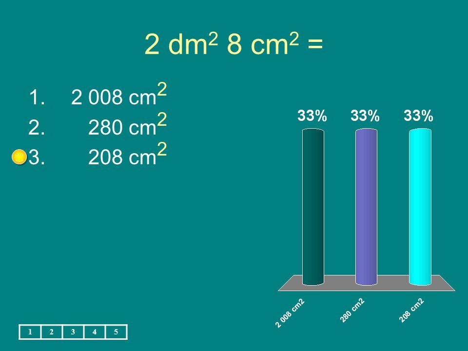 14,9 m 2 = 1. 149 dm 2 2. 1 490 dm 2 3.14 900 dm 2 12345