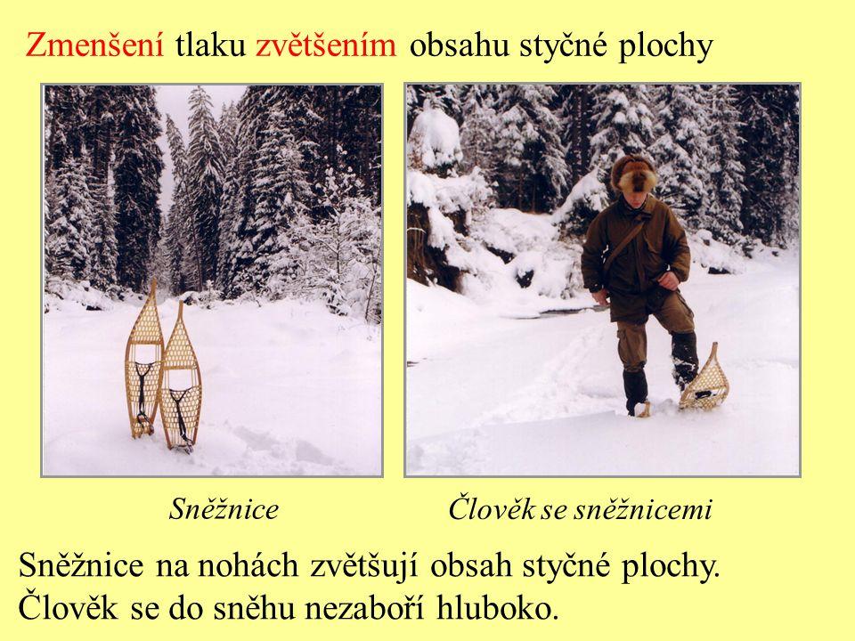 Zmenšení tlaku zvětšením obsahu styčné plochy Sněžnice Člověk se sněžnicemi Sněžnice na nohách zvětšují obsah styčné plochy. Člověk se do sněhu nezabo