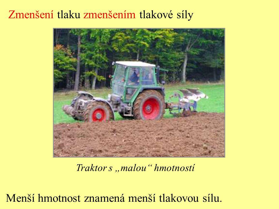 """Zmenšení tlaku zmenšením tlakové síly Traktor s """"malou"""" hmotností Menší hmotnost znamená menší tlakovou sílu."""