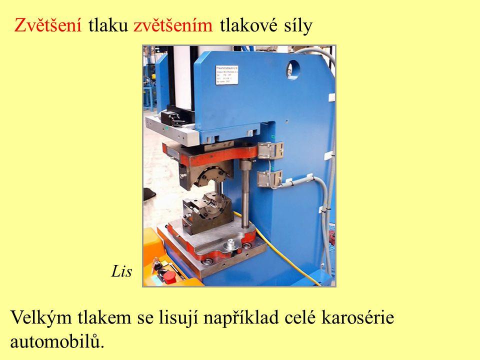 Zvětšení tlaku zvětšením tlakové síly Lis Velkým tlakem se lisují například celé karosérie automobilů.