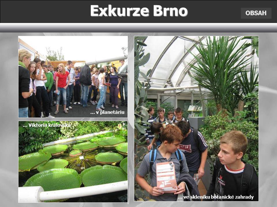 OBSAH Exkurze Brno … v planetáriu … Viktoria královská … ve skleníku botanické zahrady