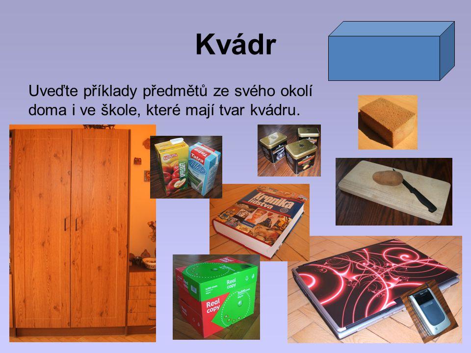 Kvádr Uveďte příklady předmětů ze svého okolí doma i ve škole, které mají tvar kvádru.