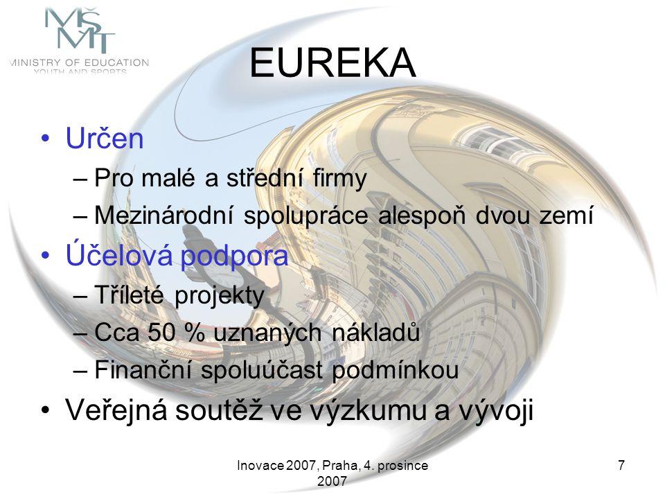 Inovace 2007, Praha, 4. prosince 2007 7 EUREKA Určen –Pro malé a střední firmy –Mezinárodní spolupráce alespoň dvou zemí Účelová podpora –Tříleté proj