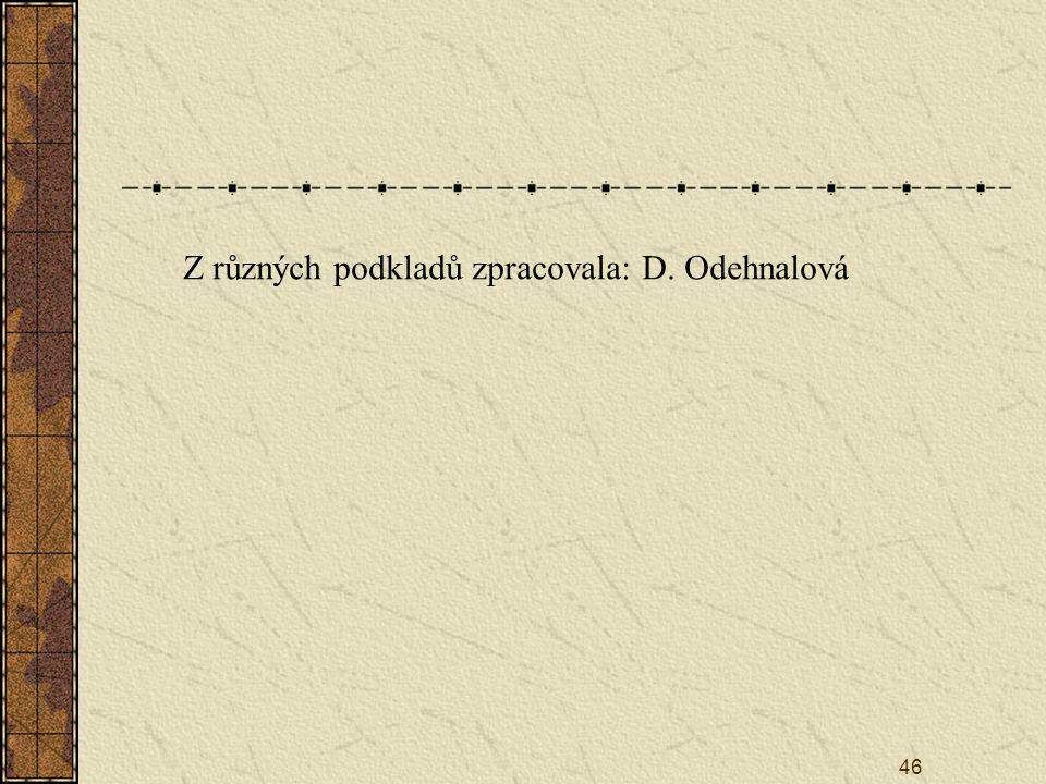 46 Z různých podkladů zpracovala: D. Odehnalová
