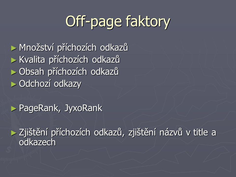 Off-page faktory ► Množství příchozích odkazů ► Kvalita příchozích odkazů ► Obsah příchozích odkazů ► Odchozí odkazy ► PageRank, JyxoRank ► Zjištění příchozích odkazů, zjištění názvů v title a odkazech
