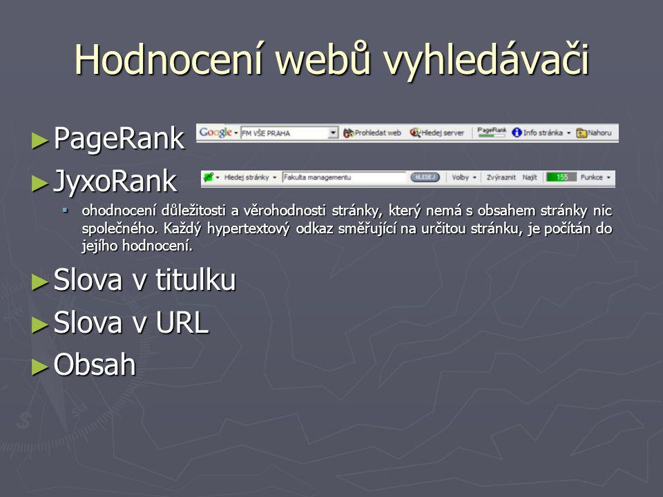 Hodnocení webů vyhledávači ► PageRank ► JyxoRank  ohodnocení důležitosti a věrohodnosti stránky, který nemá s obsahem stránky nic společného.