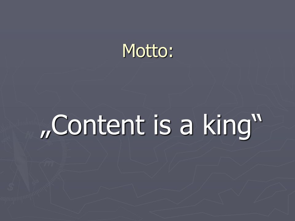 "Motto: ""Content is a king"