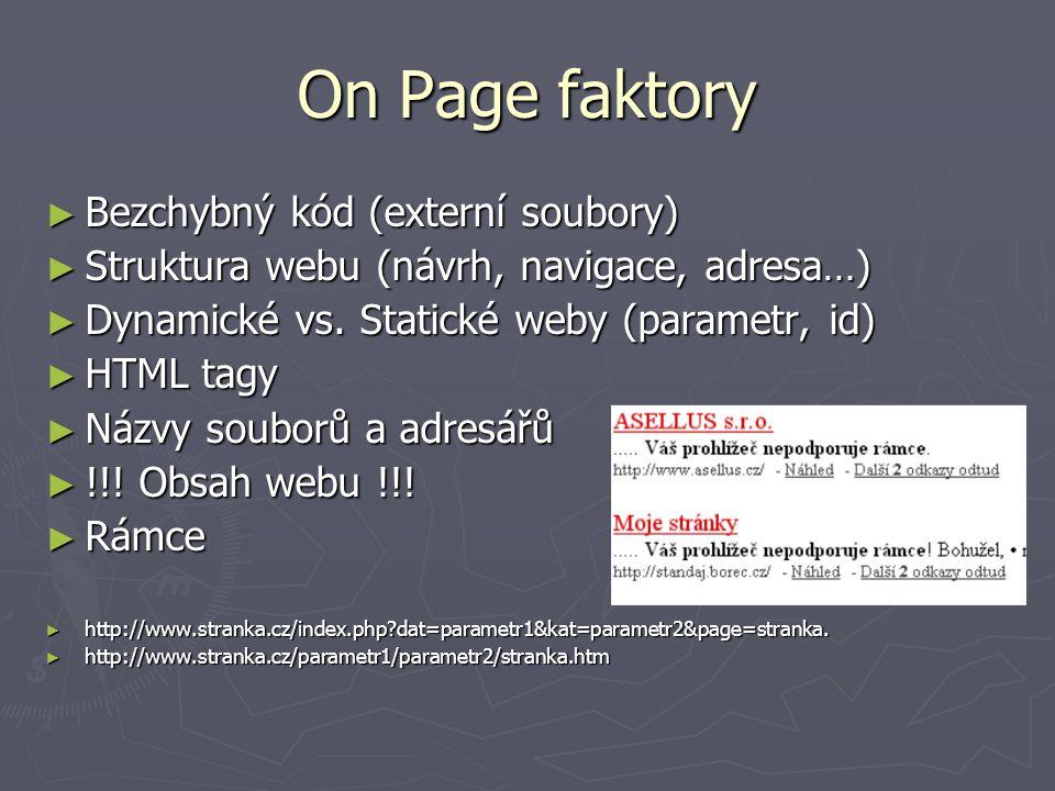 On Page faktory ► Bezchybný kód (externí soubory) ► Struktura webu (návrh, navigace, adresa…) ► Dynamické vs.