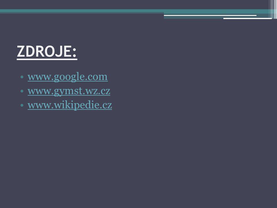 ZDROJE: www.google.com www.gymst.wz.cz www.wikipedie.cz
