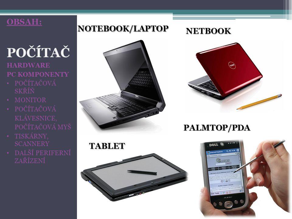HARDWARE: = jsou fyzické části počítače (klávesnice, myš, procesor) -druhy: -INTERNÍ - pevné komponenty UVNITŘ počítače -mají výstupy -př.: procesor, grafická karta, pevný disk -EXTERNÍ – pevné komponenty MIMO počítač -př.: monitor, myš, tiskárna, scanner -INTEGROVANÉ – komponenty, které jsou součástí něčeho - jsou neoddělitelně propojeny -př.: modem, síťová karta, zvuková karta - OBSAH: POČÍTAČ PC KOMPONENTY PERIFERNÍ ZAŘÍZENÍ HARDWARE SOFTWARE VON NEUMANNOVA KONCEPCE POČÍTAČE SOUSTAVY OBSAH: POČÍTAČ HARDWARE PC KOMPONENTY POČÍTAČOVÁ SKŘÍŇ MONITOR POČÍTAČOVÁ KLÁVESNICE, POČÍTAČOVÁ MYŠ TISKÁRNY, SCANNERY DALŠÍ PERIFERNÍ ZAŘÍZENÍ