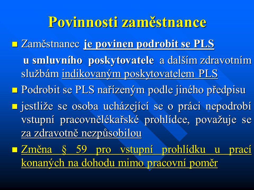 Povinnosti zaměstnance Zaměstnanec je povinen podrobit se PLS Zaměstnanec je povinen podrobit se PLS u smluvního poskytovatele a dalším zdravotním slu
