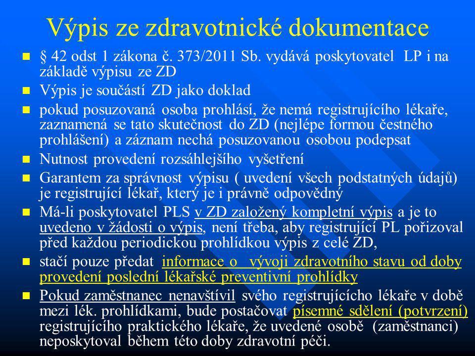 Výpis ze zdravotnické dokumentace § 42 odst 1 zákona č. 373/2011 Sb. vydává poskytovatel LP i na základě výpisu ze ZD Výpis je součástí ZD jako doklad
