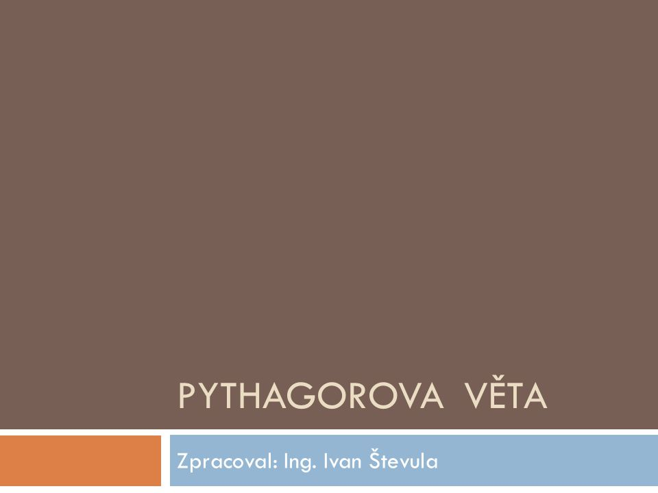 PYTHAGOROVA VĚTA Zpracoval: Ing. Ivan Števula