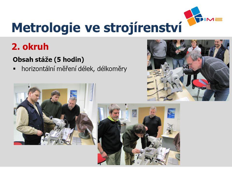 2. okruh Název prezentace Obsah stáže (5 hodin)  horizontální měření délek, délkoměry Metrologie ve strojírenství