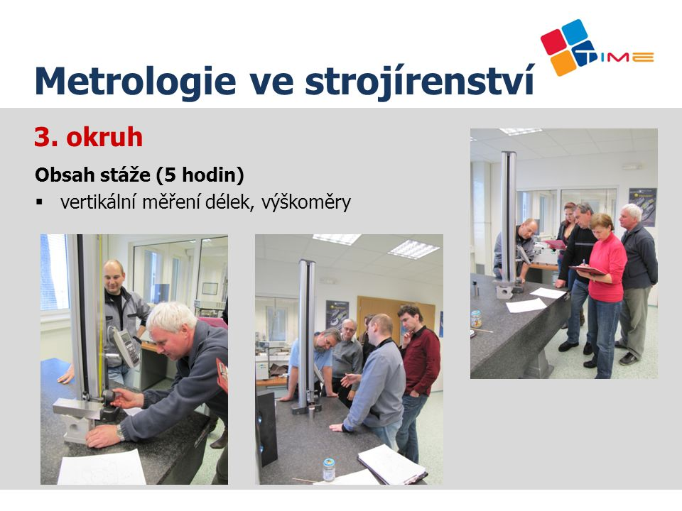 3. okruh Název prezentace Metrologie ve strojírenství Obsah stáže (5 hodin)  vertikální měření délek, výškoměry