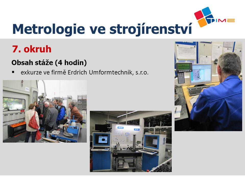 7. okruh Název prezentace Metrologie ve strojírenství Obsah stáže (4 hodin)  exkurze ve firmě Erdrich Umformtechnik, s.r.o.