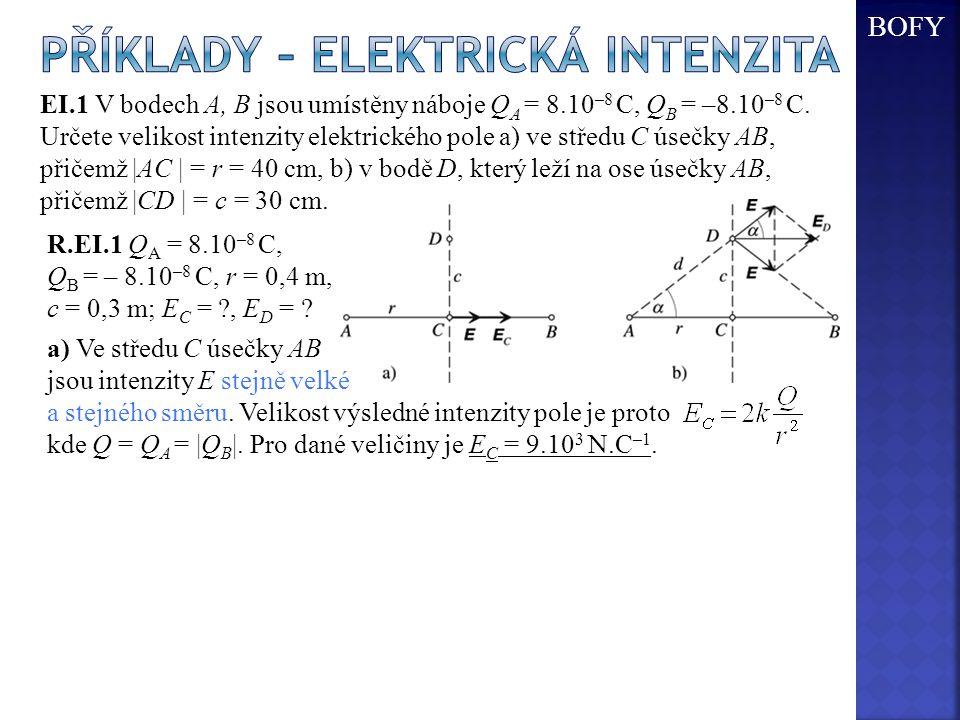 EI.1 V bodech A, B jsou umístěny náboje Q A = 8.10 –8 C, Q B = –8.10 –8 C. Určete velikost intenzity elektrického pole a) ve středu C úsečky AB, přiče